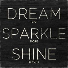 Dream Big. Sparkle More. Shine Bright. Things everyone strives for in the event industry! #eventprofs #wordsofwisdom