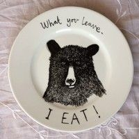 What you leave- I eat!