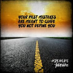 Your past mistakes are meant to guide you not define you. #SpeakLife