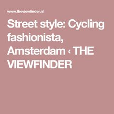 Street style: Cycling fashionista, Amsterdam ‹ THE VIEWFINDER
