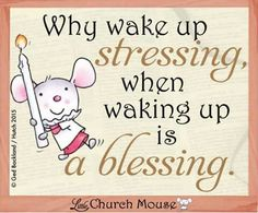 Why wake up stressing,