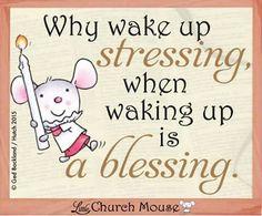 Why wake up stressing,