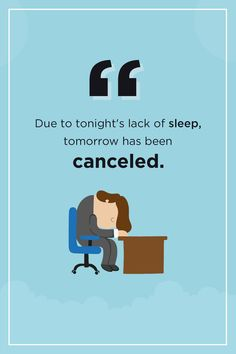 Cancel your work plans for today and sleep in... it's the weekend! 😴