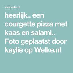 heerlijk.. een courgette pizza met kaas en salami.. Foto geplaatst door kaylie op Welke.nl