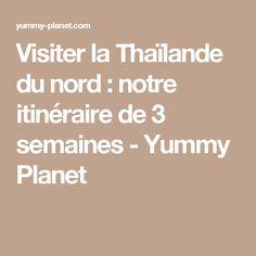 Visiter la Thaïlande du nord : notre itinéraire de 3 semaines - Yummy Planet