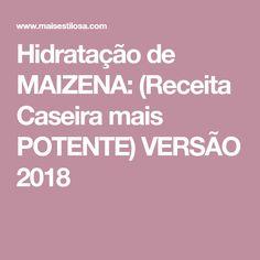 Hidratação de MAIZENA: (Receita Caseira mais POTENTE) VERSÃO 2018