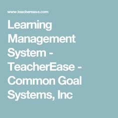 Learning Management System - TeacherEase - Common Goal Systems, Inc