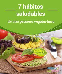 7 #hábitossaludables de una persona #vegetariana  ¿Sabías que los vegetarianos estudian las cualidades #nutricionales de los #alimentos y los clasifican según su tonalidad para obtener las proteínas y vitaminas necesarias en una #dieta balanceada?