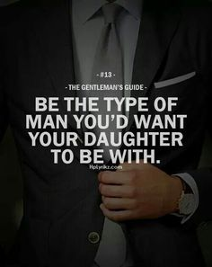 Gentleman's Guide - Be the type of man you'd want your daughter to be with. Where do you find these kind of men? Gentleman Stil, Gentleman Quotes, True Gentleman, Catholic Gentleman, Great Quotes, Quotes To Live By, Me Quotes, Motivational Quotes, Inspirational Quotes