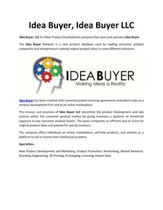 Idea Buyer LLC is a new product development company that operates Idea Buyer - an online marketplace for inventors, companies, and universities to sell their intellectual property. Eric Corl is the Founder and CEO of Idea Buyer LLC.