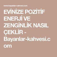EVİNİZE POZİTİF ENERJİ VE ZENGİNLİK NASIL ÇEKLİR - Bayanlar-kahvesi.com