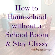 How to homeschool without a school room and stay classy- all you small space mama's know about this all to well!