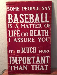 Baseball, Some people say Baseball is a matter of life or death wooden sign. love, important, handmade,