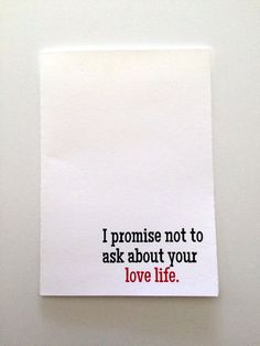 I promise not to ask about your love life card by evacherie