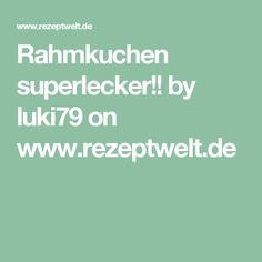 Rahmkuchen superlecker!! by luki79 on www.rezeptwelt.de