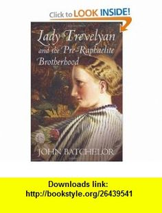 Lady Trevelyan and the Pre-Raphaelite Brotherhood (9780701173043) John Batchelor , ISBN-10: 0701173041  , ISBN-13: 978-0701173043 ,  , tutorials , pdf , ebook , torrent , downloads , rapidshare , filesonic , hotfile , megaupload , fileserve