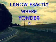 I know exactly where yonder is!