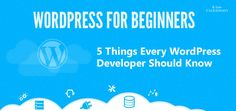 WordPress has many facets to show for those who like to explore its possibilities. Here are 5 essential things every WordPress developer should start with.