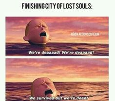 City of lost souls the mortal instruments. Just go ahead and add clockwork princess to that.