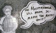 """""""The master's tools will never dismantle the master's house"""" ~ Audre Lorde"""