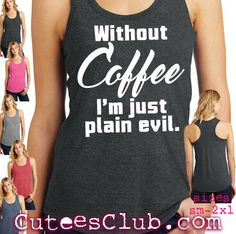 Without coffee, I'm just plain evil. Womens racerback tri-blend tank top DM138L by CuteesClub on Etsy https://www.etsy.com/listing/276908548/without-coffee-im-just-plain-evil-womens