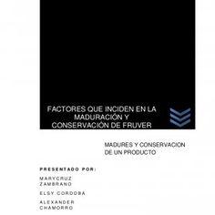 FACTORES QUE INCIDEN EN LA MADURACIÓN Y CONSERVACIÓN DE FRUVER MADURES Y CONSERVACION DE UN PRODUCTOPRESENTADO POR:MARYCRUZZAMBRANOELSY CORDOBAALEXANDERCHAM. http://slidehot.com/resources/maduracion-y-conservacion-de-fruver-acti-2.49985/