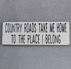 Items similar to Country Roads Take Me Home To The Place I Belong Wood Sign, Country Roads Wood Sign, Country Roads Sign, Fixer Upper Style Farmhouse Decor on Etsy Diy Home, Easy Home Decor, Handmade Home Decor, Vintage Home Decor, Vintage Décor, Vintage Ideas, Vintage Crafts, Vintage Stuff, Western Decor