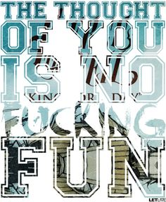 The thought of you's no fucking fun