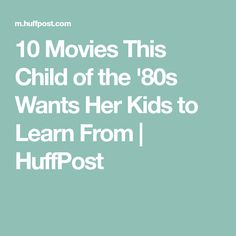 10 Movies This Child of the '80s Wants Her Kids to Learn From | HuffPost
