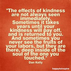 kindness  | ... of the Day: The effects of kindness are not always seen immediately