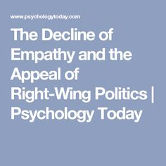 The Decline of Empathy and the Appeal of Right-Wing Politics | Psychology Today