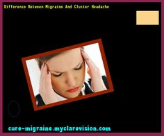 Difference Between Migraine And Cluster Headache 144626 - Cure Migraine