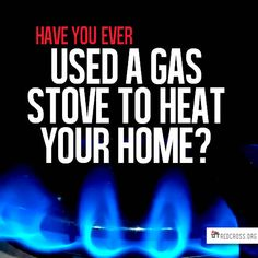 Avoid Using a gas stove to heat your home.