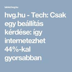 hvg.hu - Tech: Csak egy beállítás kérdése: így internetezhet 44%-kal gyorsabban Technology, Ms, Tech, Tecnologia