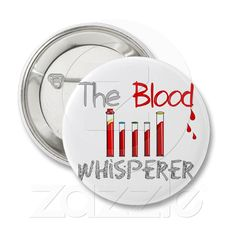 "Phlebotomist Gifts ""The Blood Whisperer"" Pinback Button from Zazzle.com"