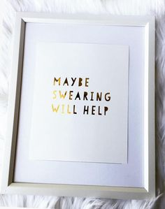 Maybe Swearing Will Help gold foil print home decor rose