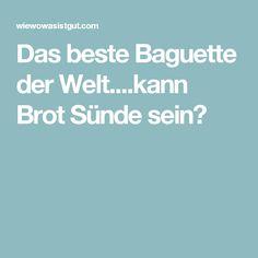 Das beste Baguette der Welt....kann Brot Sünde sein?