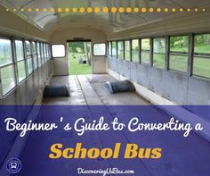 Beginner's Guide to Converting a School Bus This Beginner's Guide to Converting a School Bus is going to jump right into what to do once you get your school bus. If you are trying to decide if you want