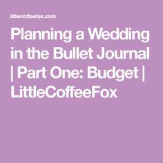 Planning a Wedding in the Bullet Journal | Part One: Budget | LittleCoffeeFox