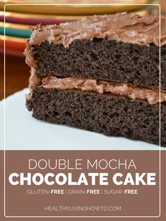 "Double Mocha Chocolate Cake - Gluten Free and a healthier version than ""regular"".  Oh man!"