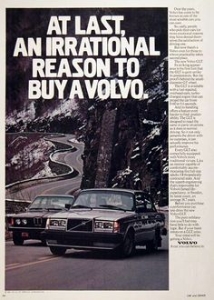 At last, an irrational reason to buy a volvo During ad campaigns most ads were produced one time only and never reproduced commercially again makin Volvo Ad, Volvo Wagon, Vintage Advertisements, Vintage Ads, Retro Ads, Car Advertising, Creative Advertising, Great Ads, Volkswagen