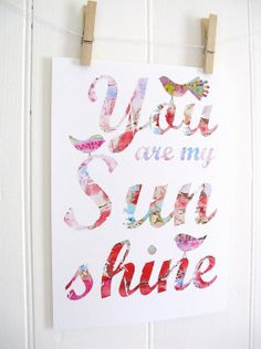 You Are My Sunshine Print PINK by KathyPanton on Etsy, $16.00    i sing this to my daughter every night and as soon as i start she smiles and closes her eyes......    kathy panton is a very talented brisbane based artist who as the loveliest style!