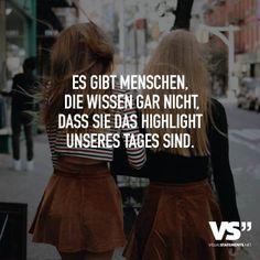 Es gibt Menschen, die wissen gar nicht, dass sie das Highlight unseres Tages sind.