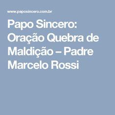 Papo Sincero: Oração Quebra de Maldição – Padre Marcelo Rossi