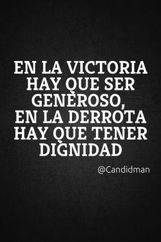 En la victoria hay que ser generoso en la derrota hay que tener dignidad.  @Candidman     #Frases Candidman Derrota Dignidad Reflexión Victoria @candidman