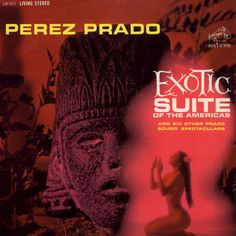 Perez Prado - Exotic Suite Of The Americas . And Six Other Prado Sound Spectaculars Lp Cover, Vinyl Cover, Cover Art, Easy Listening, Music Covers, Album Covers, Rockabilly, Lounge Music, Bad Album