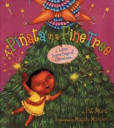A Pinata in a Pine Tree -- A festive Latino twist on the usual Twelve Days of Christmas! In the book, a little girl gets her gifts from a secret amiga, whose identity is revealed at the conclusion -- a new baby sister. Lots of Spanish words are on every page, and the beautiful pictures show the preparations for the new arrival happening in the background.
