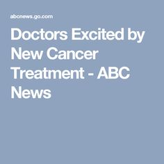 Doctors Excited by New Cancer Treatment - ABC News