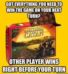 OH, THE HUMANITY: | 19 Pictures That Are Too Real For People Who Play Settlers Of Catan. Yes! This just happened to me last time we played...