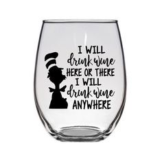 I will drink wine here and there. I will drink wine everywhere.I will drink wine here and there. I will drink wine everywhere. Sweet stemless wine glass with black vinyl lettering! Wine Glass Sayings, Wine Glass Crafts, Wine Bottle Crafts, Wine Bottles, Funny Wine Sayings, Sayings For Wine Glasses, Glass Bottle, Beer Bottle, Diy Wine Glasses